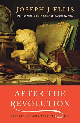 After the Revolution: Profiles of Early American Culture - Ellis, Joseph J