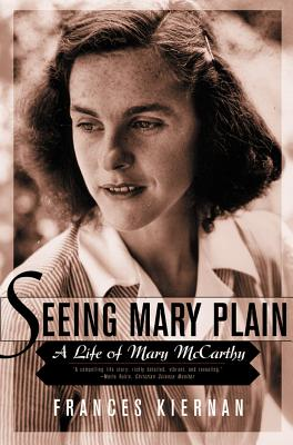 Seeing Mary Plain: A Life of Mary McCarthy - Kiernan, Frances