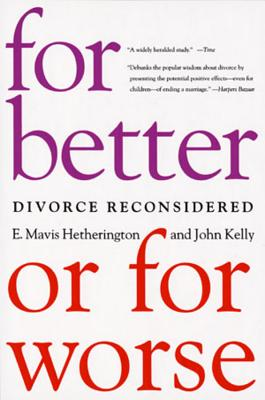 For Better or for Worse: Divorce Reconsidered - Hetherington, E Mavis, and Kelly, John