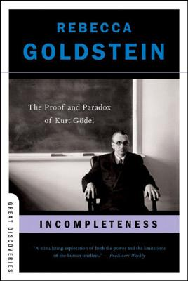 Incompleteness: The Proof and Paradox of Kurt Godel - Goldstein, Rebecca, Ph.D.