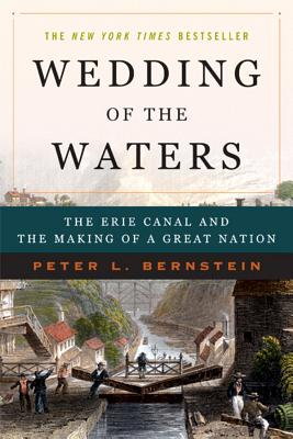 Wedding of the Waters: The Erie Canal and the Making of a Great Nation - Bernstein, Peter L