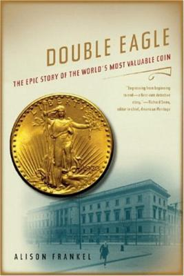 Double Eagle: The Epic Story of the World's Most Valuable Coin - Frankel, Alison