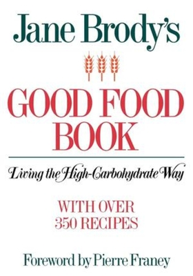 Jane Brody's Good Food Book: Living the High-Carbohydrate Way - Brody, Jane, and Franey, Pierre (Foreword by)