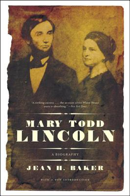 Mary Todd Lincoln: A Biography - Baker, Jean H