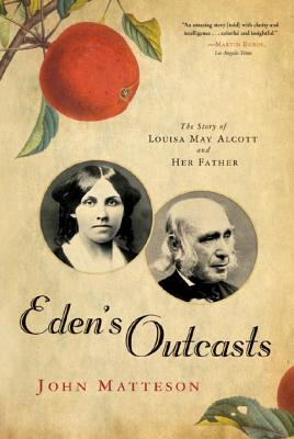 Eden's Outcasts: The Story of Louisa May Alcott and Her Father - Matteson, John
