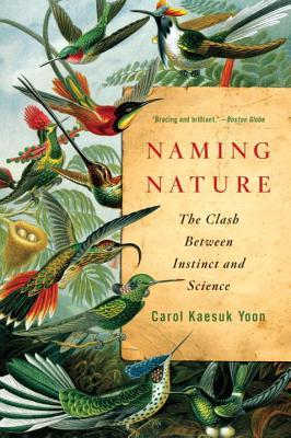 Naming Nature: The Clash Between Instinct and Science - Yoon, Carol Kaesuk