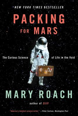 Packing for Mars: The Curious Science of Life in the Void - Roach, Mary