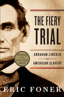 The Fiery Trial: Abraham Lincoln and American Slavery - Foner, Eric