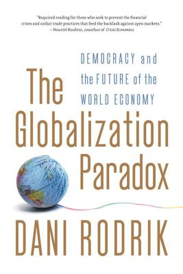 The Globalization Paradox: Democracy and the Future of the World Economy - Rodrik, Dani