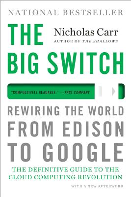The Big Switch: Rewiring the World, from Edison to Google - Carr, Nicholas