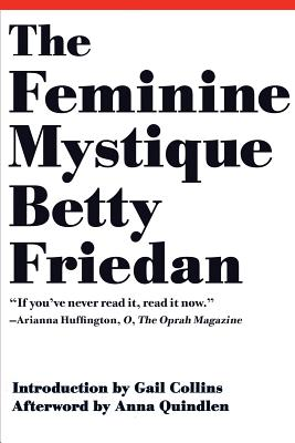 The Feminine Mystique - Friedan, Betty, Professor, and Quindlen, Anna (Afterword by), and Collins, Gail (Introduction by)