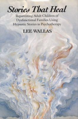 Stories That Heal: Reparenting Adult Children of Dysfunctional - Wallas, Lee