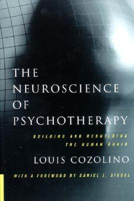 The Neuroscience of Psychotherapy: Building and Rebuilding the Human Brain - Cozolino, Louis, PH.D.