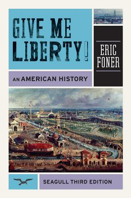 Give Me Liberty!: Seagull Edition: An American History - Foner, Eric
