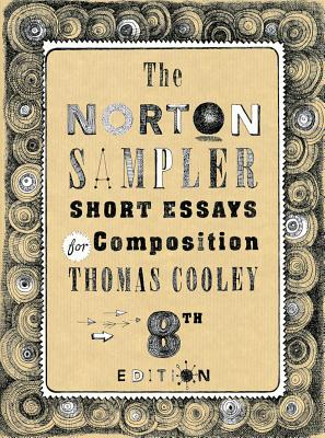 The Norton Sampler: Short Essays for Composition - Cooley, Thomas
