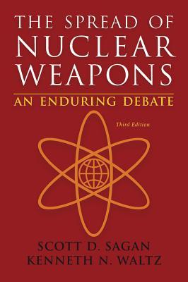 The Spread of Nuclear Weapons: An Enduring Debate - Sagan, Scott Douglas, and Waltz, Kenneth N, Professor