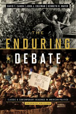 The Enduring Debate: Classic and Contemporary Readings in American Politics - Canon, David T (Editor), and Coleman, John J (Editor), and Mayer, Kenneth R (Editor)