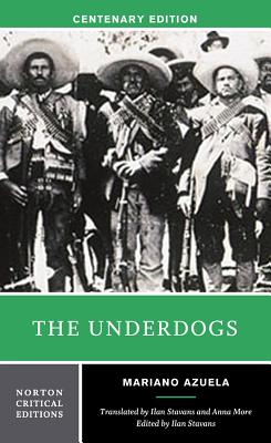The Underdogs - Azuela, Mariano, and Stavans, Ilan, PhD (Editor), and More, Anna (Translated by)
