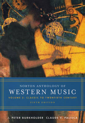 Norton Anthology of Western Music, Volume 2: Classic to Twentieth Century - Burkholder, J Peter, Professor (Editor), and Palisca, Claude V, Professor (Editor)