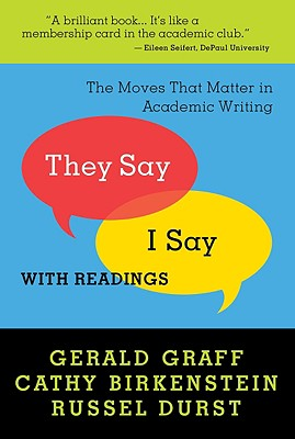 """They Say / I Say"": The Moves That Matter in Academic Writing with Readings - Graff, Gerald, and Birkenstein, Cathy, and Durst, Russel"