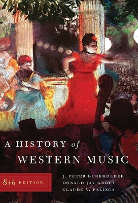 A History of Western Music - Grout, Donald J., and Burkholder, J. Peter, and Palisca, Claude V.