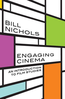 Engaging Cinema: An Introduction to Film Studies - Nichols, Bill