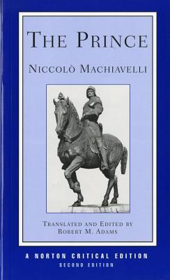 The Prince - Machiavelli, Niccolo, and Adams, Robert M (Editor)