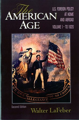The American Age: U.S. Foreign Policy at Home and Abroad - LaFeber, Walter