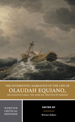 The Interesting Narrative of the Life of Olaudah Equiano, or Gustavus Vassa, the African, Written by Himself - Equiano, Olaudiah, and Sollors, Werner (Editor)