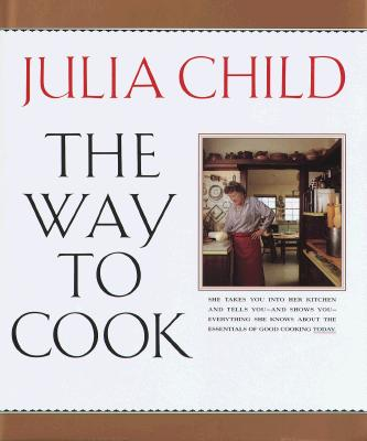 The Way to Cook - Child, Julia, and Child, Mrs., and Scherer, Jim (Photographer)
