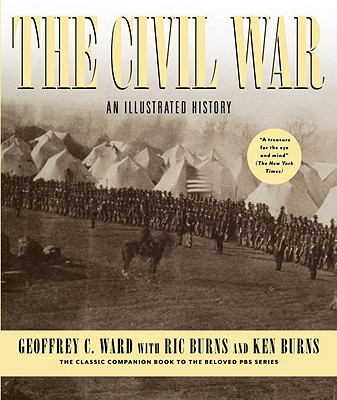 The Civil War: An Illustrated History - Ward, Geoffrey C, and Burns, Ric, and Burns, Ken