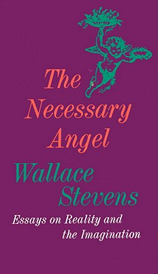 The Necessary Angel: Essays on Reality and the Imagination - Stevens, Wallace, and Stevens Wallace