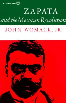 Zapata and the Mexican Revolution - Womack, John, Jr.