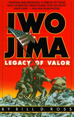 Iwo Jima: Legacy of Valor - Ross, Bill D
