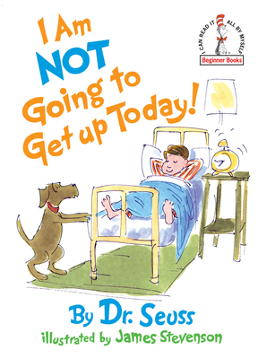 I Am Not Going to Get Up Today! - Dr Seuss