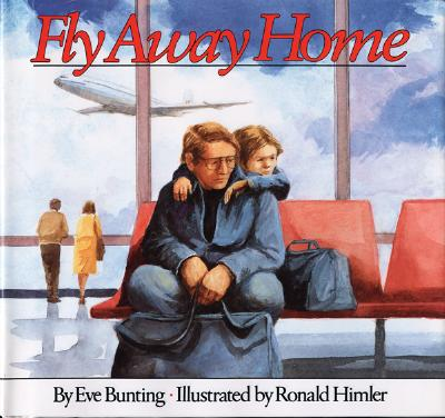 Fly Away Home - Bunting, Eve, and Bunting, and Giblin, James Cross (Editor)