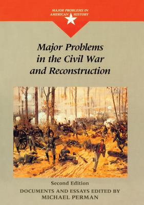 Major Problems in the Civil War and Reconstruction - Perman, Michael, and Paterson, Thomas