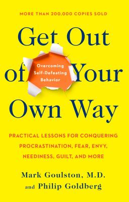 Get Out of Your Own Way: Overcoming Self-Defeating Behavior - Goulston, Mark, M.D., and Goldberg, Philip
