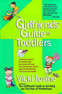 The Girlfriends' Guide to Toddlers - Iovine, Vicki