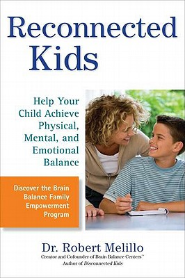 Reconnected Kids: Help Your Child Achieve Physical, Mental, and Emotional Balance - Melillo, Robert, Dr., and Weiser, Leslie Philipp (Foreword by)