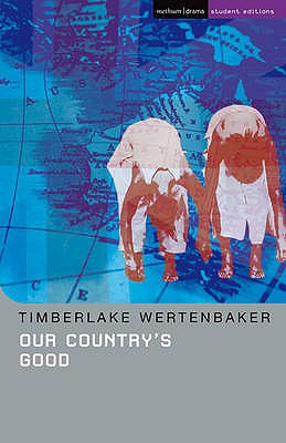"""Our Country's Good: Based on the Novel """"The Playmaker"""" by Thomas Kenneally - Wertenbaker, Timberlake, and Naismith, Bill (Editor)"""