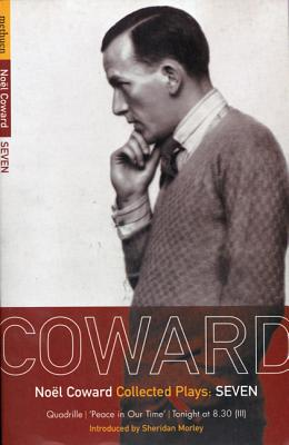 Coward Plays: 7: Quadrille; 'Peace in Our Time'; Tonight at 8.30 - Coward, Noel, Sir, and Coward, No L