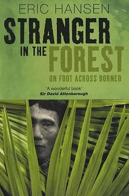 Stranger in the Forest: On Foot Across Borneo - Hansen, Eric