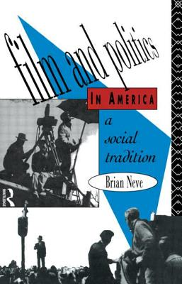 Film and politics in America: a social tradition - Neve, Brian, and Neve Brian