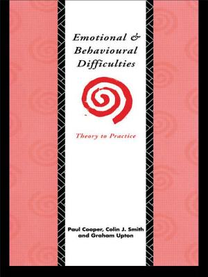 Emotional and Behavioural Difficulties - Cooper, Paul, and Smith, Colin J, and Upton, Graham