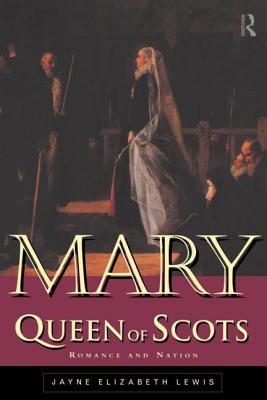 Mary Queen of Scots: Romance and Nation - Lewis, Jayne Elizabeth