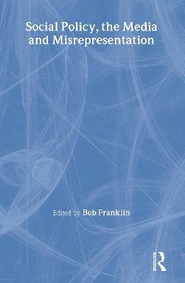 Social Policy, the Media and Misrepresentation - Franklin, Bob, Professor (Editor)