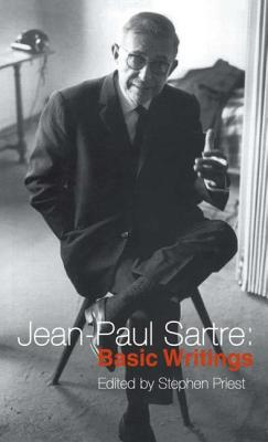 Jean-Paul Sartre: Basic Writings - Sartre, Jean-Paul, and Priest, Stephen (Editor)