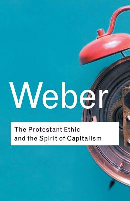 The Protestant Ethic and the Spirit of Capitalism - Weber, Max, and Weber, Max