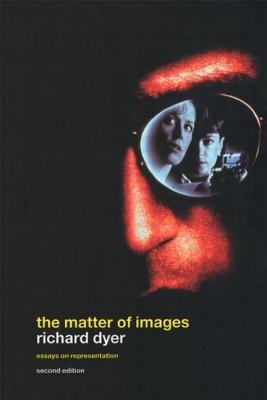 The Matter of Images: Essays on Representations - Dyer, Richard